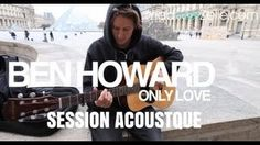 "Ben Howard ""Only Love"" - YouTube"