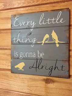 Every little thing is gonna be alright 13h x 14w by WildflowerLoft