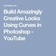 Build Amazingly Creative Looks Using Curves in Photoshop - YouTube