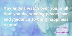 """""""May Angels watch over you in all that you do, sending peace, love and guidance to bring happiness to you""""  #angels #angelicguidance #love #peace #happiness"""