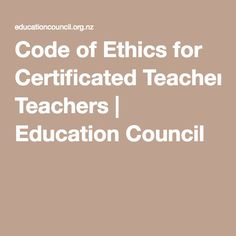Code of Ethics for Certificated Teachers - Education Council. Full document to refer back to for the detail within the Code of Ethics. Code Of Ethics, Reflective Practice, Teacher Education, Early Intervention, Professional Development, Coding, Detail, Continuing Education, Programming