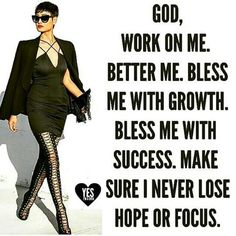 God, work on me. Better me. Bless me with success. Make sure I never lose hope or focus. Woman Quotes, Me Quotes, Motivational Quotes, Inspirational Quotes, Faith Quotes, Qoutes, Jesus Quotes, Virtuous Woman, Godly Woman