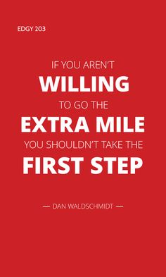 EDGY 203 - IF YOU AREN'T WILLING TO GO THE EXTRA MILE, YOU SHOULDN'T TAKE THE FIRST STEP. Edgy Quotes, Go The Extra Mile, Take The First Step, The One, My Books, Marathon, Nursing, Marathons, Breast Feeding