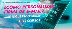 Personalizar firma de correo electrónico. Dale toque personal y profesional a tus e-mails de una forma super fácil con estos tips.