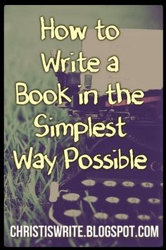 Christ is Write - Tessa Emily Hall: How to Write a Book in the Simplest Way Possible