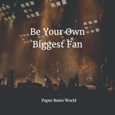 Be Your Own Biggest Fan