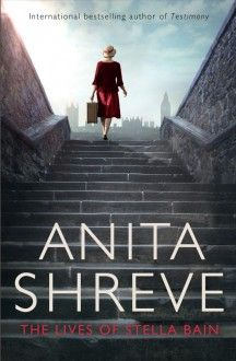 The lives of Stella Bain by Shreve, Anita, author Anita Shreve Books, Good New Books, Library Services, Any Book, Bestselling Author, Books To Read, Fiction, Novels, Reading