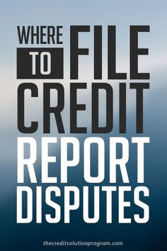 You have to right to accurate and error-free credit reporting. Find out where to file credit report disputes here.