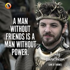 "Renly Baratheon (Gethin Anthony) in Game of Thrones: ""A man without friends is a man without power."" #quote #superguide"