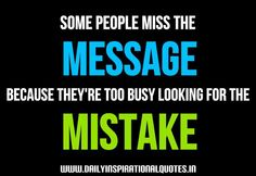 Daily Inspirational Wisdom Quotes | Some people miss the message, because they're too busy looking for the ...