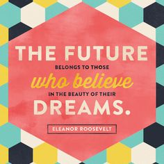 """""""The future belongs to those who believe in the power of their dreams."""" -Eleanor Roosevelt #quote #modcloth"""