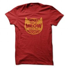 What part of meow dont you understand 1 orange - Hot Trend T-shirts