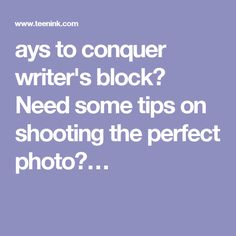 ays to conquer writer's block? Need some tips on shooting the perfect photo?…