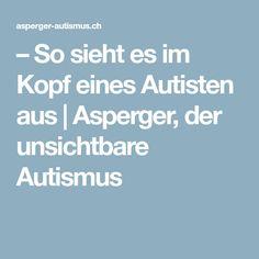 – So sieht es im Kopf eines Autisten aus | Asperger, der unsichtbare Autismus