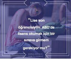 ABD´de lisans eğitimi almak için aranan temel şartlar  iyi bir lise mezuniyet notu ve çok iyi derecede İngilizce bilmenizdir. Türkiye'deki gibi bir sınav uygulanmamaktadır.