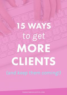15 Effective Ways to Get More Clients (And Keep Them Coming) | Struggling to get clients or keep a steady stream coming? These in-depth strategies will -- hands down -- help you to book your services in advance and find tons of new clients for your business.