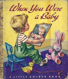 1940's Children's Little Golden Book~WHEN YOU WERE A BABY. This was a favorite.