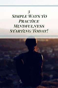 3 Simple Ways to Practice Mindfulness Starting Today! - Sharing Life's Moments