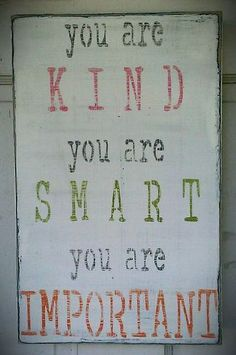 The HELP saying   LOVE IT!!   But I really like the way they said it in the movie ... you is kind, you is smart, you is important!! :-)