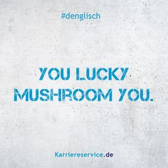 Redewendung: Du Glückspilz du.   Karriereservice.de   Sprüche, Zitate, Humor, quotes, funny, denglisch, lustig, witzig   #sprüche #denglisch #quates #humor
