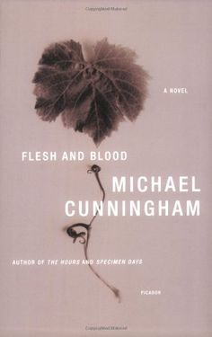 Flesh and Blood: A Novel by Michael Cunningham