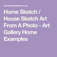 Home Sketch / House Sketch Art From A Photo - Art Gallery Home Examples