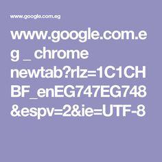 www.google.com.eg _ chrome newtab?rlz=1C1CHBF_enEG747EG748&espv=2&ie=UTF-8