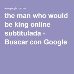 the man who would be king online subtitulada - Buscar con Google