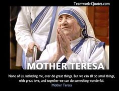 """Keep the joy of loving the poor and share this joy with all you meet. Remember works of Love are works of Peace. God Bless you.""    -  Mother Teresa"