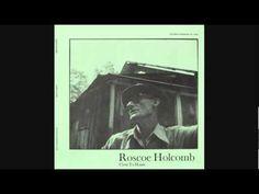 • Roscoe Holcomb - Mississippi Heavy Water Blues