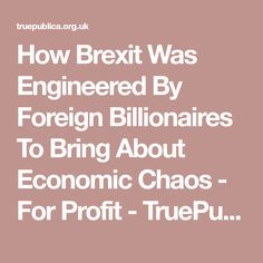 How Brexit Was Engineered By Foreign Billionaires To Bring About Economic Chaos - For Profit - TruePublica Conservative Ideology, London City, Billionaire, Freedom, Engineering, Bring It On, Purple, Liberty, Political Freedom