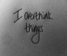 Biggest. Overthinker. Ever.