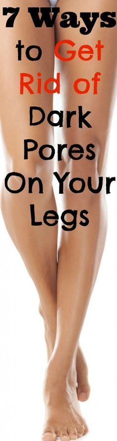 Follow these 7 steps and you'll be rid of dark pores on your legs FOREVER!