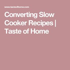 Converting Slow Cooker Recipes | Taste of Home
