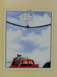 The Far Side - Gary Larson - You are mine ... all mine.