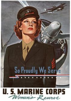 So proudly we serve. U. S. Marine Corps Women's Reserve. WWII U.S. Marine Corps Women's Reserve recruiting poster, circa 1942. A woman in a U.S. Marine uniform stands in front of warplanes.