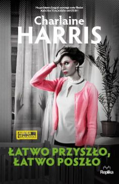 """Charlaine Harris, """"Łatwo przyszło, łatwo poszło"""", przeł. Martyna Plisenko, Replika, Zakrzewo 2015. 303 strony Outdoor Survival, Ohio, Military, Books, Life, Counting, Design, Literatura, Author"""