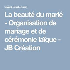 La beauté du marié - Organisation de mariage et de cérémonie laïque - JB Création