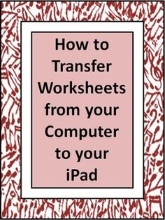 HOW TO... Transfer Worksheets to your iPad. This will come in very handy for those teachers who use iPad in the classroom!