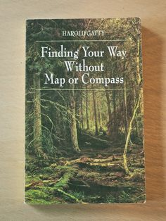 From our library: Finding Your Way Without Map or Compass Life in the woods invites a keener awareness in all of us and over decades of rese...