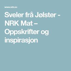 Sveler frå Jølster - NRK Mat – Oppskrifter og inspirasjon