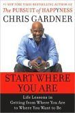 Start Where You Are: Life Lessons in Getting from Where You Are to Where You Want to Be by Chris Gardner