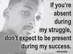 Will Smith Quote: If You Are Absent During My Struggle, Don't Expect to be Present During My Success.