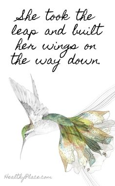 Positive Quote: She took the leap and built her wings on the way down. www.HealthyPlace.com