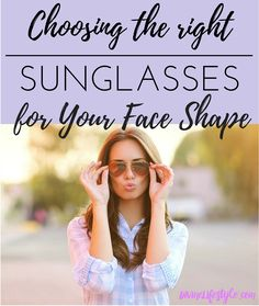 Choosing the Right Sunglasses for Your Face Shape   sunnies shades