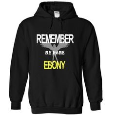 Remember my name Ebony T-Shirts, Hoodies. Check Price Now ==► https://www.sunfrog.com/LifeStyle/Remember-my-name-Ebony-4104-Black-21882665-Hoodie.html?41382