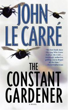 The constant gardener : a novel, by  John Le Carré. (Scribner, 2001). Frightening, heartbreaking, and exquisitely calibrated, John le Carre's new novel opens with the gruesome murder of the young and beautiful Tessa Quayle near northern Kenya's Lake Turkana, the birthplace of mankind.