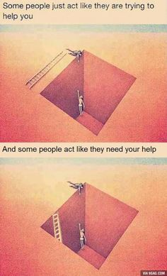 Some people just act like they are trying to help you. And some people act like they need your help. Wisdom Quotes, True Quotes, Words Quotes, Motivational Quotes, Funny Quotes, Funny Memes, Inspirational Quotes, Sayings, Motivational Pictures
