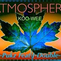 Atmosphere (KOO-WEE)- J-PUKZ Feat J-DOUBLE-R @J1double7R by Dirty Four Gangsters on SoundCloud
