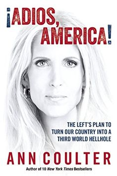 "Read ""Adios, America The Left's Plan to Turn Our Country into a Third World Hellhole"" by Ann Coulter available from Rakuten Kobo. A National Bestseller! Ann Coulter is back, more fearless than ever. In Adios, America she touches the third rail in Ame. New Books, Books To Read, Reading Books, Immigration Debate, Political Books, Political Science, Verbatim, Thing 1, Conservative News"